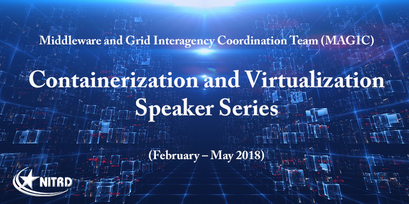 MAGIC CONTAINERIZATION AND VIRTUALIZATION SPEAKER SERIES (FEBRUARY – MAY 2018)